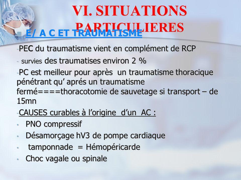 VI. SITUATIONS PARTICULIERES E/ A C ET TRAUMATISME E/ A C ET TRAUMATISME - PE c du traumatisme vient en complément de RCP - survies des traumatises en