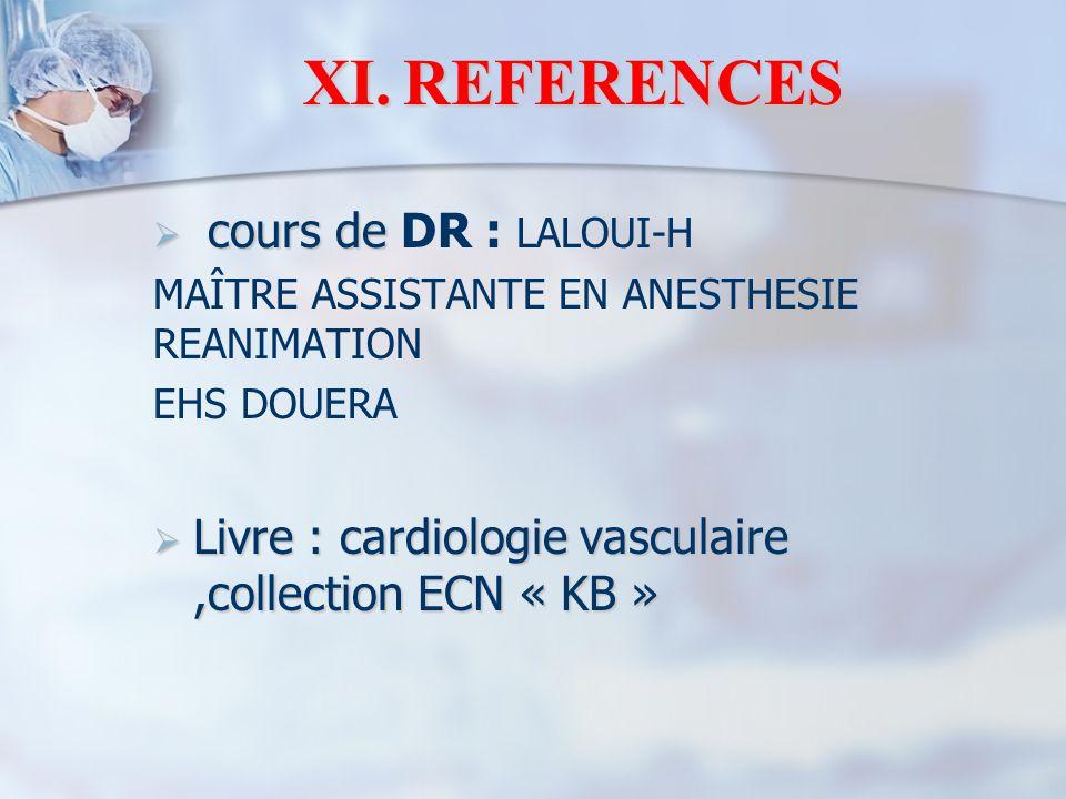 XI.REFERENCES  cours de  cours de DR : LALOUI-H MAÎTRE ASSISTANTE EN ANESTHESIE REANIMATION EHS DOUERA  Livre : cardiologie vasculaire,collection E