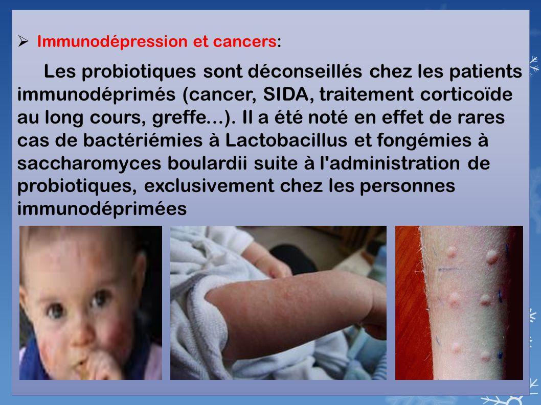  Immunodépression et cancers: Les probiotiques sont déconseillés chez les patients immunodéprimés (cancer, SIDA, traitement corticoïde au long cours, greffe...).