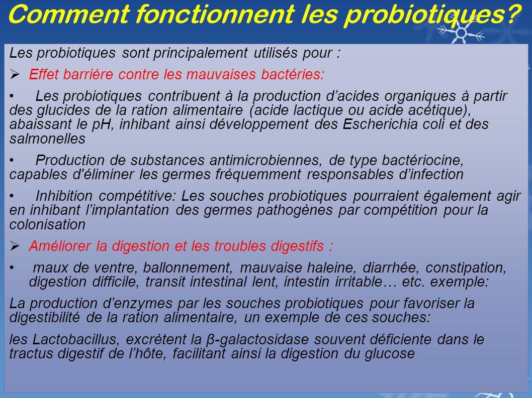 Comment fonctionnent les probiotiques? Les probiotiques sont principalement utilisés pour :  Effet barrière contre les mauvaises bactéries: Les probi