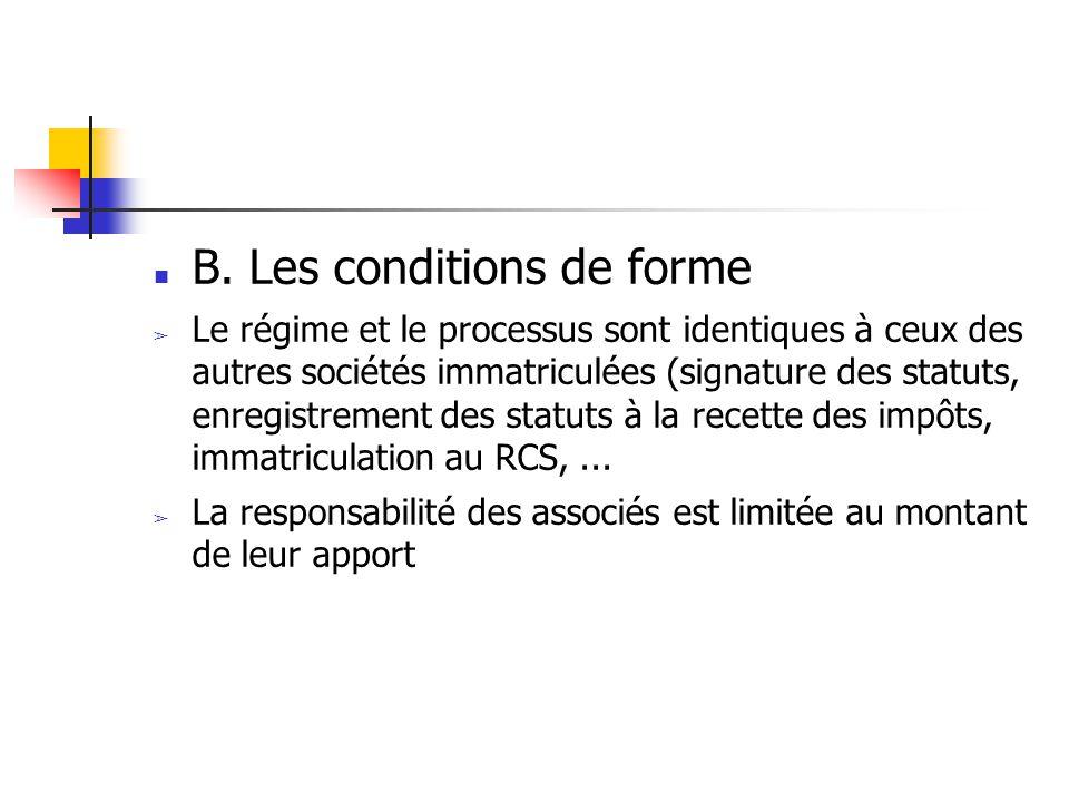 B. Les conditions de forme ➢ Le régime et le processus sont identiques à ceux des autres sociétés immatriculées (signature des statuts, enregistrement