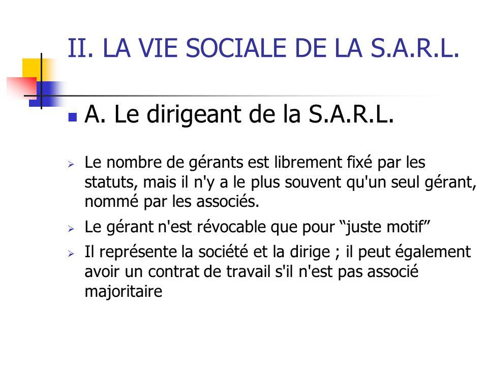 II. LA VIE SOCIALE DE LA S.A.R.L. A. Le dirigeant de la S.A.R.L.  Le nombre de gérants est librement fixé par les statuts, mais il n'y a le plus souv