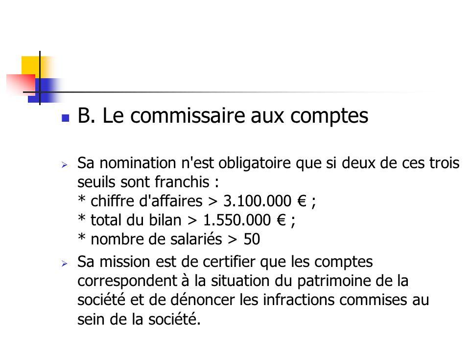 B. Le commissaire aux comptes  Sa nomination n'est obligatoire que si deux de ces trois seuils sont franchis : * chiffre d'affaires > 3.100.000 € ; *
