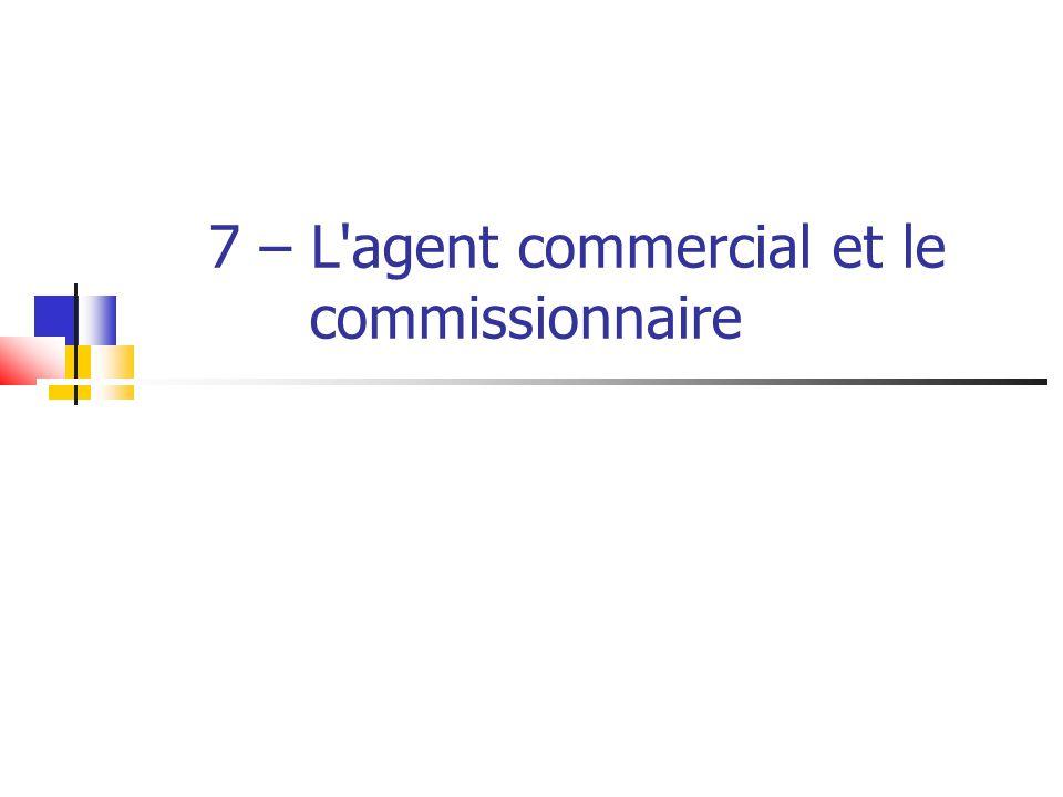 7 – L'agent commercial et le commissionnaire