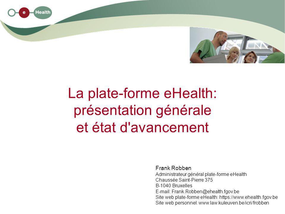 2 4/6/2009 Structure de l exposé 1.quelques évolutions dans les soins de santé 2.quelques initiatives existantes 3.raison d être et but de la plate-forme eHealth 4.principes de la plate-forme eHealth 5.la plate-forme eHealth comme organisation 6.le Comité sectoriel de la sécurité sociale et de la santé 7.plate-forme de collaboration et standards 8.garanties en cas d utilisation de la plate-forme eHealth 9.avantages de la plate-forme eHealth pour les patients, les prestataires de soins et les autorités 10.situation actuelle de la plate-forme eHealth 11.autres priorités 2009-2011 12.facteurs de succès critiques