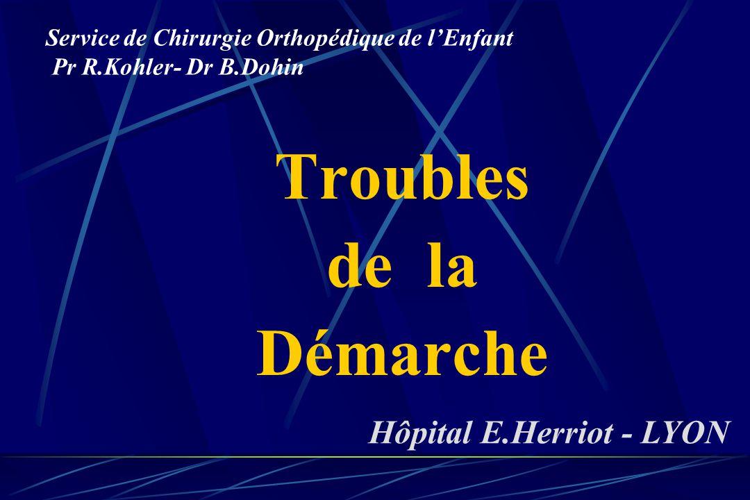 Troubles de la Démarche Service de Chirurgie Orthopédique de l'Enfant Pr R.Kohler- Dr B.Dohin Hôpital E.Herriot - LYON