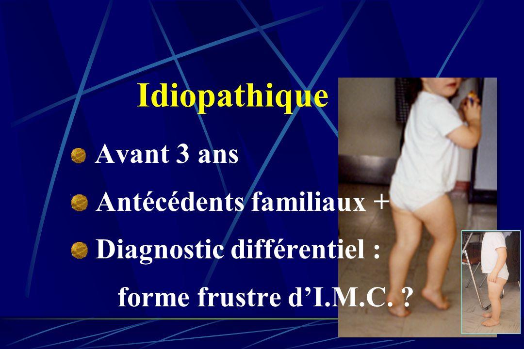 Avant 3 ans Antécédents familiaux + Diagnostic différentiel : forme frustre d'I.M.C. ? Idiopathique