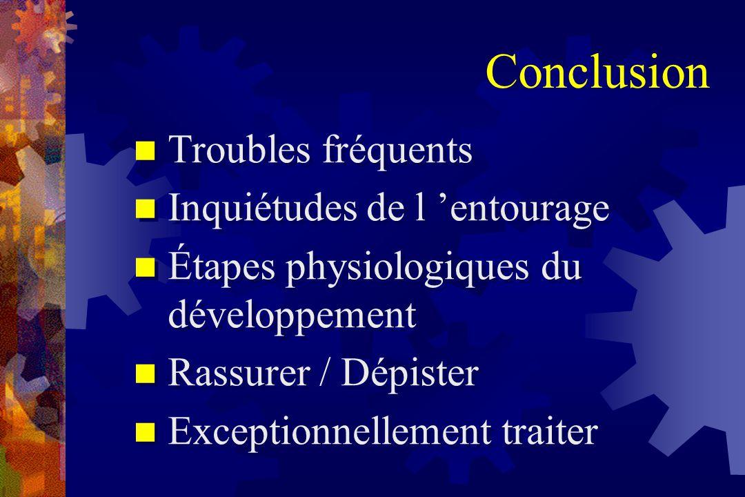 Troubles fréquents Inquiétudes de l 'entourage Étapes physiologiques du développement Rassurer / Dépister Exceptionnellement traiter Troubles fréquent
