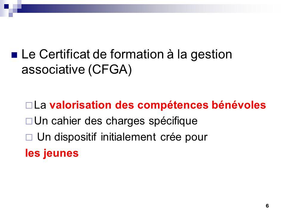 6 Le Certificat de formation à la gestion associative (CFGA)  La valorisation des compétences bénévoles  Un cahier des charges spécifique  Un dispositif initialement crée pour les jeunes