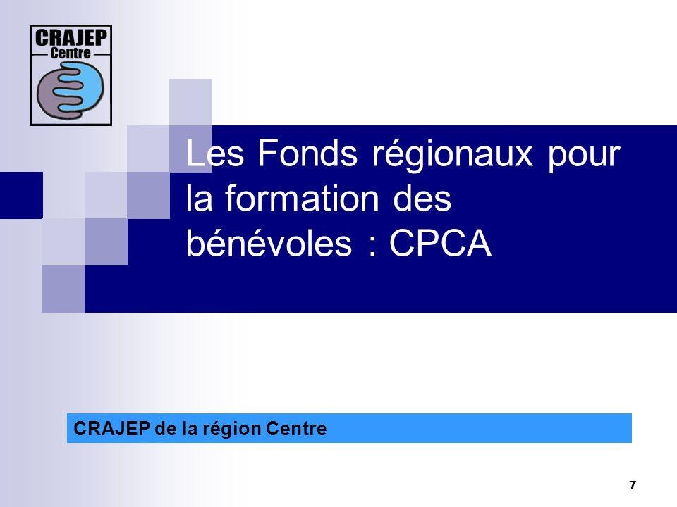 7 CRAJEP de la région Centre Les Fonds régionaux pour la formation des bénévoles : CPCA