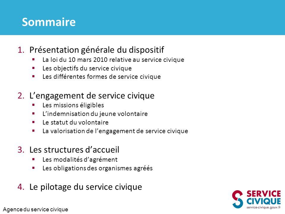 Agence du service civique Sommaire 1.Présentation générale du dispositif  La loi du 10 mars 2010 relative au service civique  Les objectifs du servi