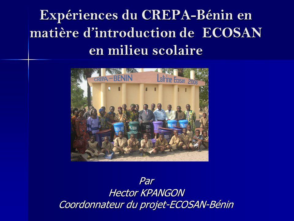 Expériences du CREPA-Bénin en matière d'introduction de ECOSAN en milieu scolaire Par Hector KPANGON Coordonnateur du projet-ECOSAN-Bénin