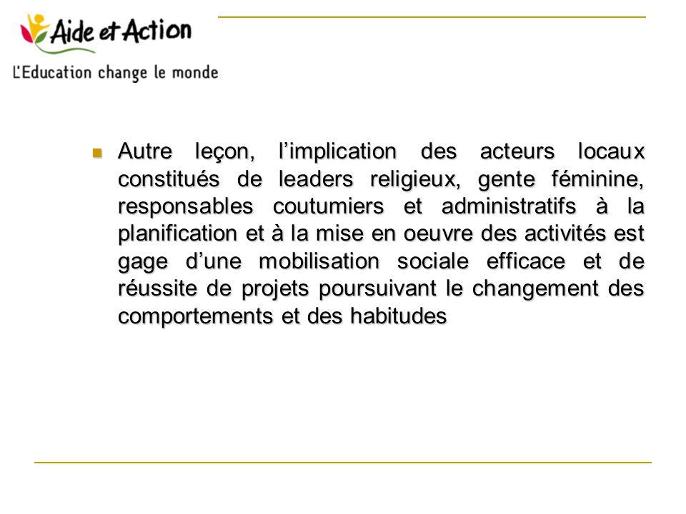 Autre leçon, l'implication des acteurs locaux constitués de leaders religieux, gente féminine, responsables coutumiers et administratifs à la planific