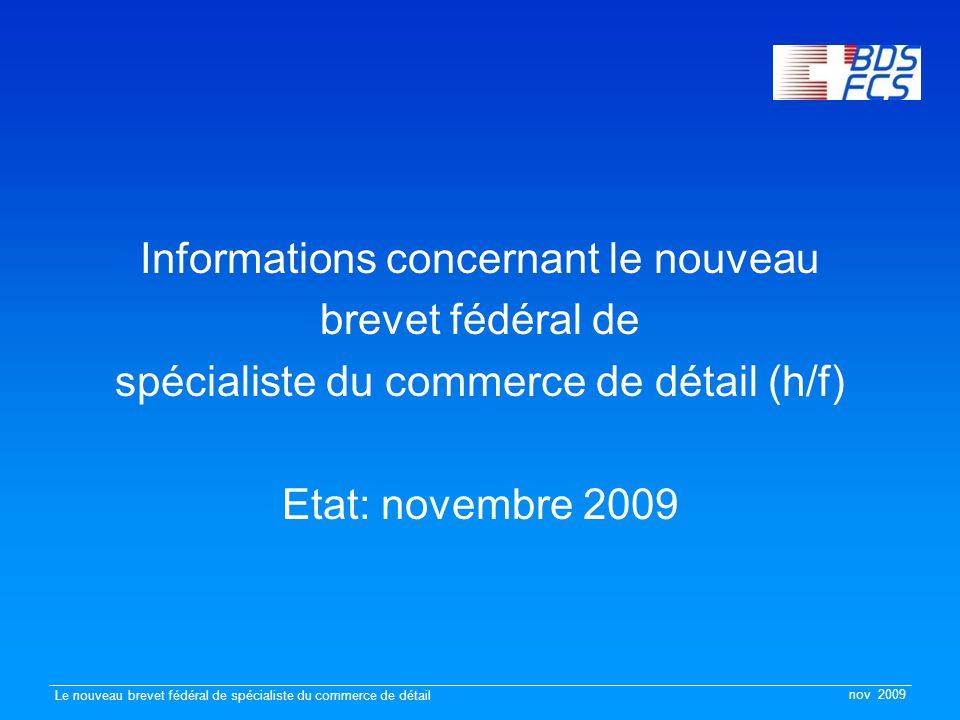 nov 2009 Le nouveau brevet fédéral de spécialiste du commerce de détail Informations concernant le nouveau brevet fédéral de spécialiste du commerce de détail (h/f) Etat: novembre 2009