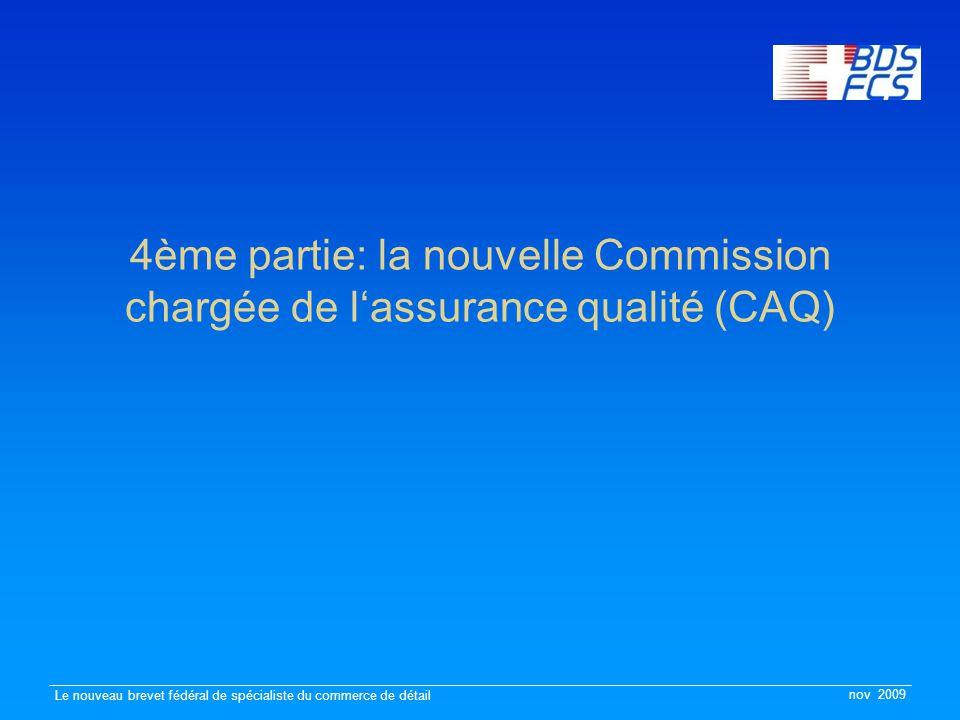nov 2009 Le nouveau brevet fédéral de spécialiste du commerce de détail 4ème partie: la nouvelle Commission chargée de l'assurance qualité (CAQ)