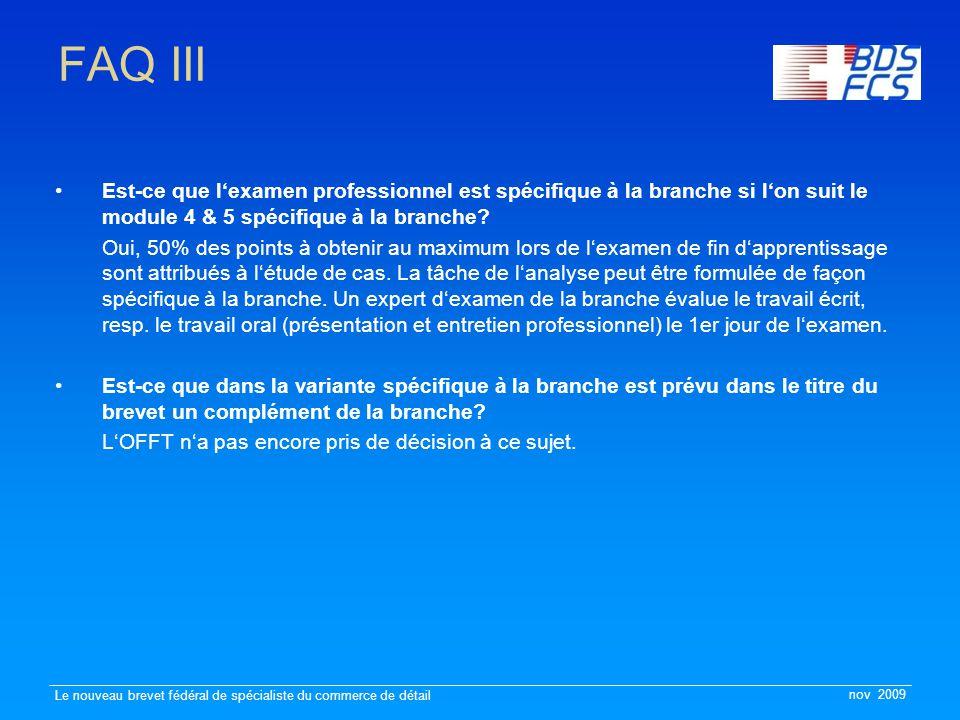 nov 2009 Le nouveau brevet fédéral de spécialiste du commerce de détail FAQ III Est-ce que l'examen professionnel est spécifique à la branche si l'on suit le module 4 & 5 spécifique à la branche.