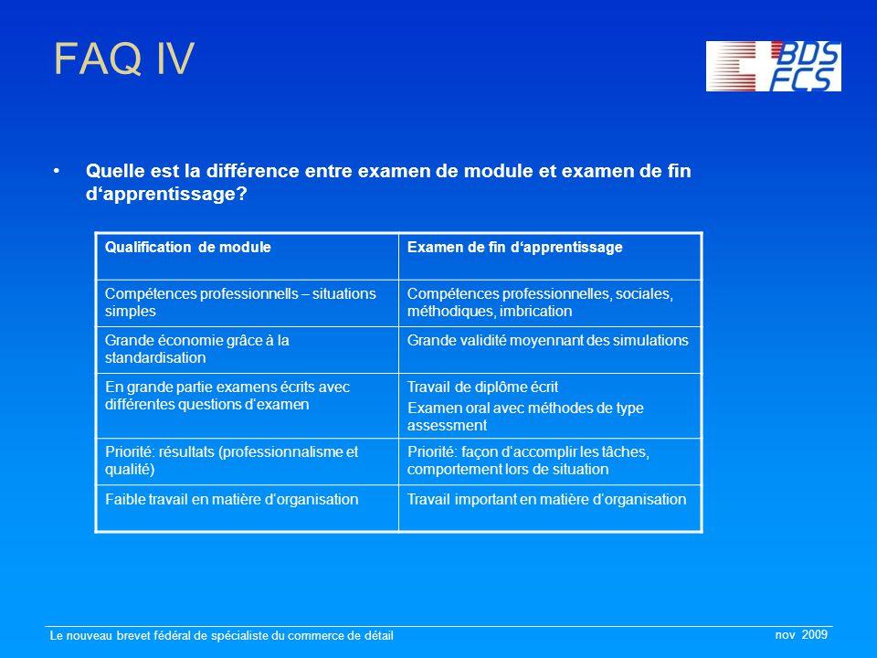 nov 2009 Le nouveau brevet fédéral de spécialiste du commerce de détail FAQ IV Quelle est la différence entre examen de module et examen de fin d'apprentissage.