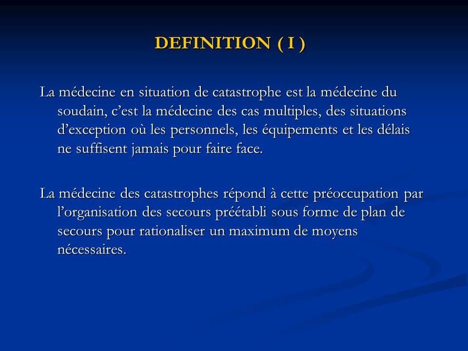 DEFINITION ( I ) La médecine en situation de catastrophe est la médecine du soudain, c'est la médecine des cas multiples, des situations d'exception o