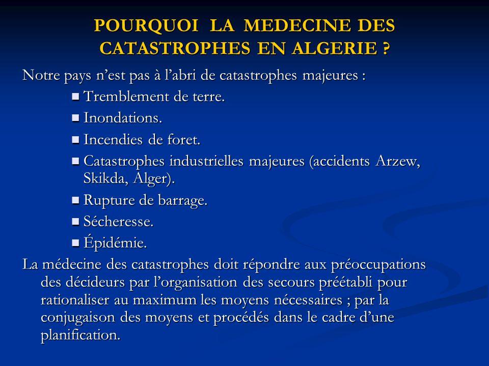 POURQUOI LA MEDECINE DES CATASTROPHES EN ALGERIE ? Notre pays n'est pas à l'abri de catastrophes majeures : Tremblement de terre. Tremblement de terre