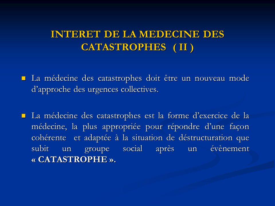 INTERET DE LA MEDECINE DES CATASTROPHES ( II ) La médecine des catastrophes doit être un nouveau mode d'approche des urgences collectives. La médecine
