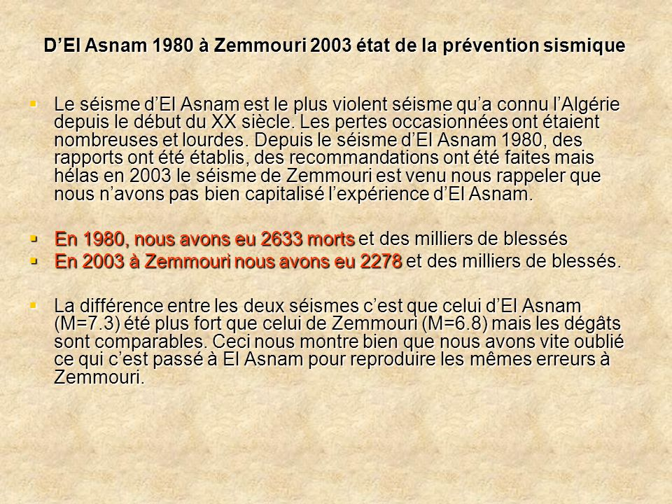 D'El Asnam 1980 à Zemmouri 2003 état de la prévention sismique  Le séisme d'El Asnam est le plus violent séisme qu'a connu l'Algérie depuis le début
