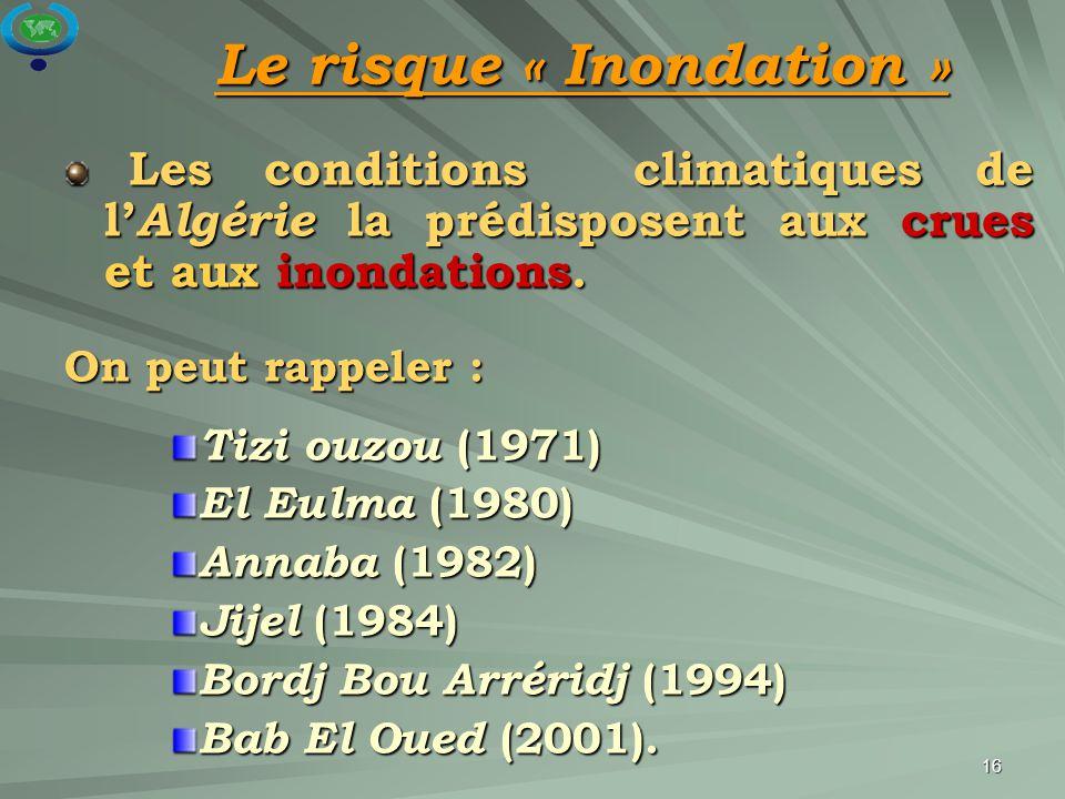 16 Les conditions climatiques de l' Algérie la prédisposent aux crues et aux inondations. Les conditions climatiques de l' Algérie la prédisposent aux