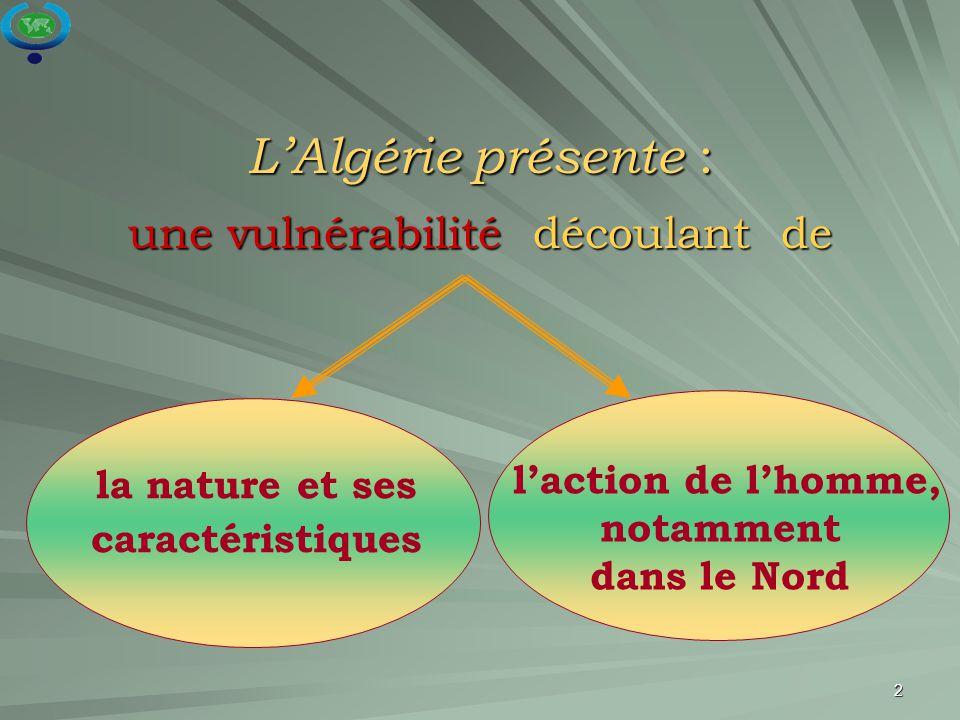 2 L'Algérie présente : une vulnérabilité découlant de la nature et ses caractéristiques l'action de l'homme, notamment dans le Nord