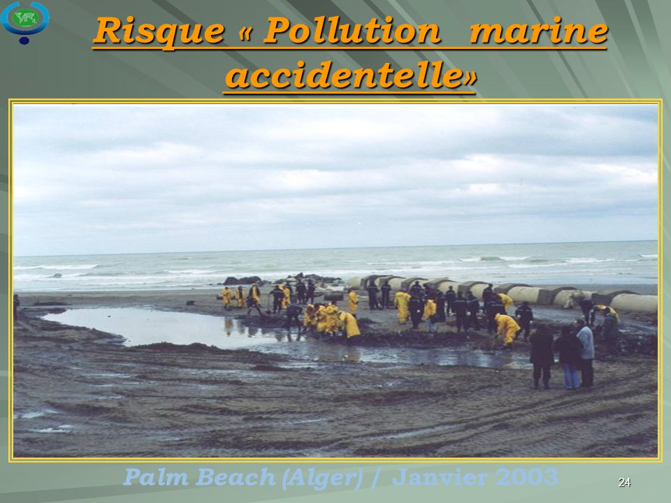 24 Risque « Pollution marine accidentelle» Palm Beach (Alger) / Janvier 2003