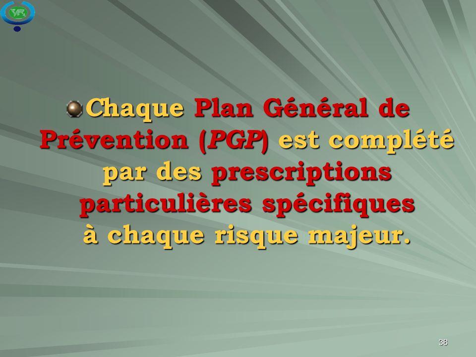38 C haque Plan Général de Prévention ( PGP ) est complété par des prescriptions particulières spécifiques à chaque risque majeur.