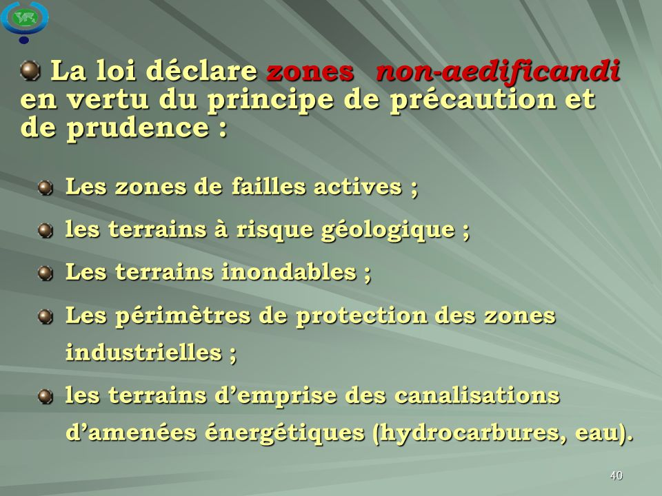 40 La loi déclare zones non-aedificandi en vertu du principe de précaution et de prudence : La loi déclare zones non-aedificandi en vertu du principe