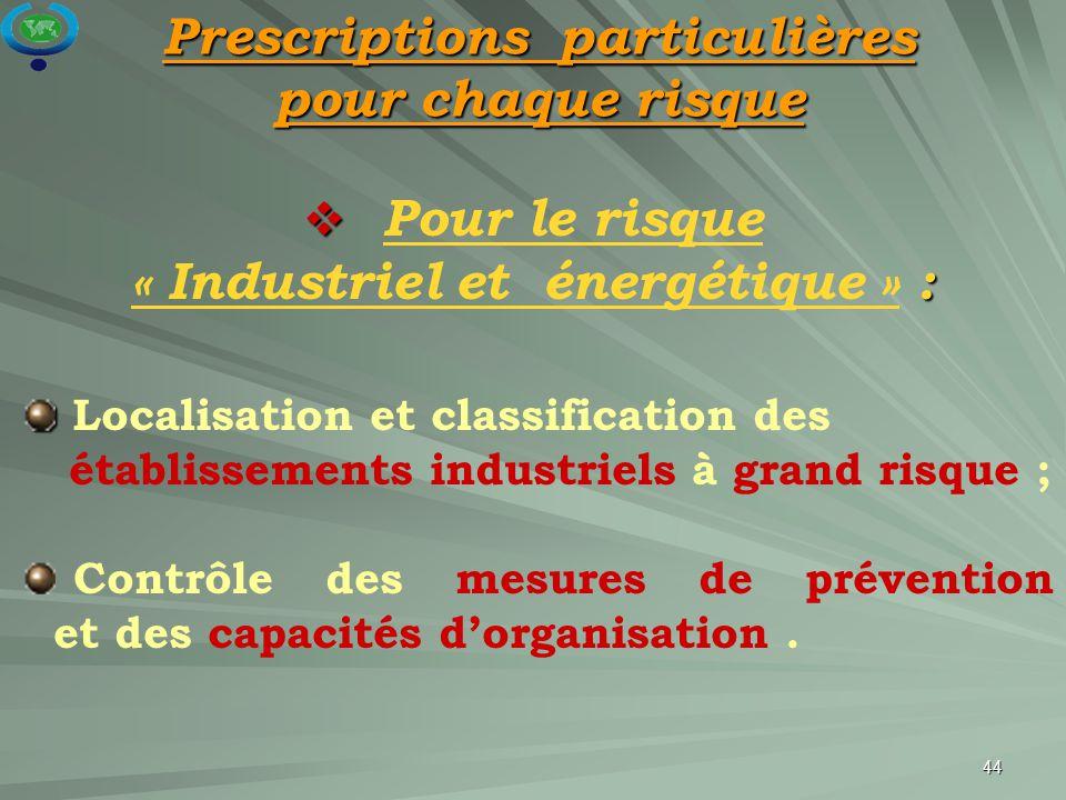 44  :  Pour le risque « Industriel et énergétique » : Localisation et classification des établissements industriels à grand risque ; Contrôle des me