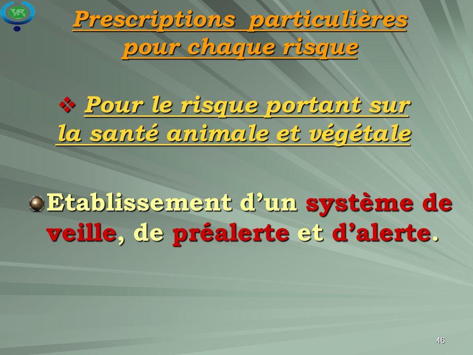 46  Pour le risque portant sur la santé animale et végétale Etablissement d'un système de veille, de préalerte et d'alerte. Prescriptions particulièr