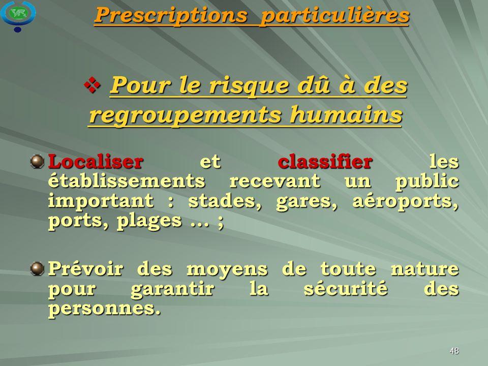 48  Pour le risque dû à des regroupements humains Localiser et classifier les établissements recevant un public important : stades, gares, aéroports,