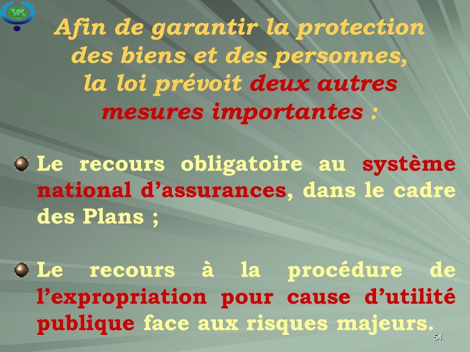 54 Afin de garantir la protection des biens et des personnes, la loi prévoit deux autres mesures importantes : Le recours obligatoire au système natio