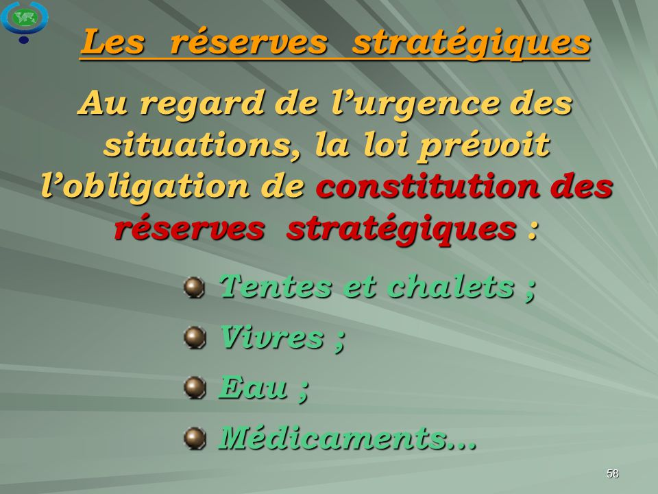 58 Au regard de l'urgence des situations, la loi prévoit l'obligation de constitution des réserves stratégiques : Tentes et chalets ; Tentes et chalet