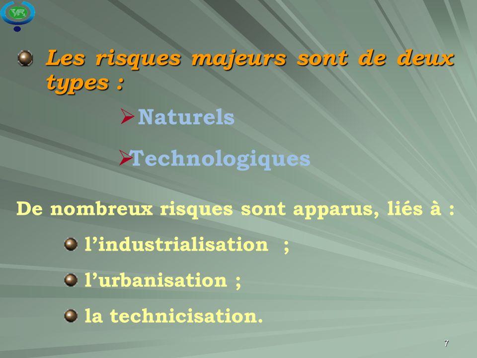 7 Les risques majeurs sont de deux types :  Naturels  Technologiques De nombreux risques sont apparus, liés à : l'industrialisation ; l'urbanisation