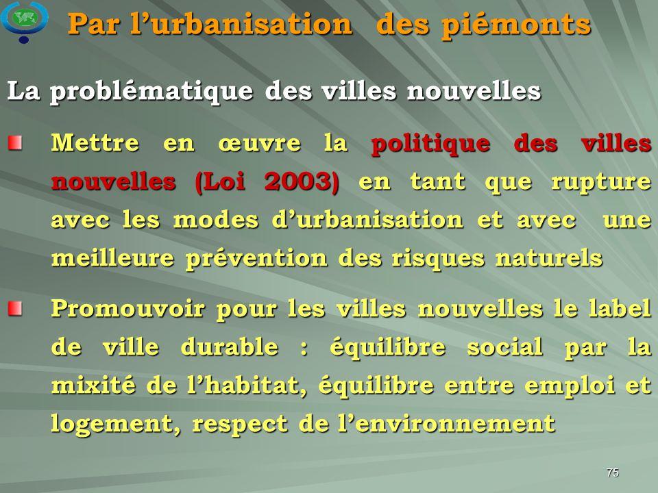 75 La problématique des villes nouvelles Mettre en œuvre la politique des villes nouvelles (Loi 2003) en tant que rupture avec les modes d'urbanisatio