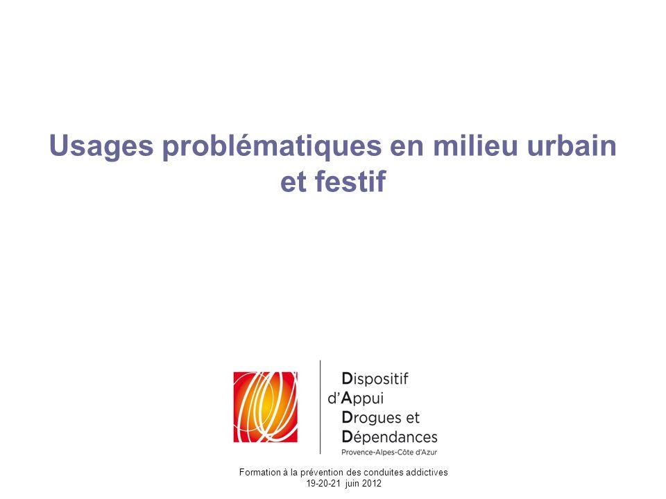 Usages problématiques en milieu urbain et festif Formation à la prévention des conduites addictives 19-20-21 juin 2012