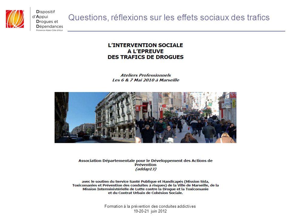Questions, réflexions sur les effets sociaux des trafics Formation à la prévention des conduites addictives 19-20-21 juin 2012