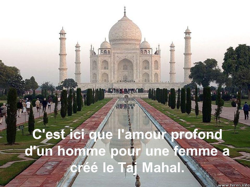 C est ici que l amour profond d un homme pour une femme a créé le Taj Mahal.