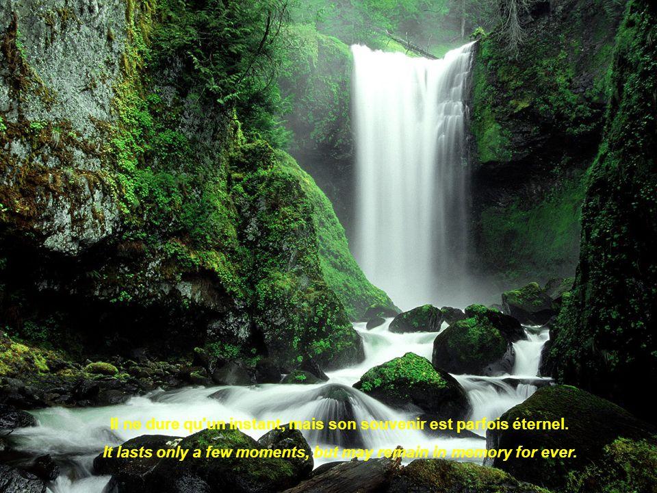 Il ne dure qu un instant, mais son souvenir est parfois éternel.