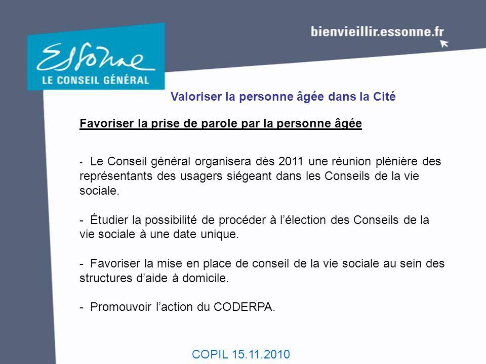 COPIL 15.11.2010 Valoriser la personne âgée dans la Cité Favoriser la prise de parole par la personne âgée - Le Conseil général organisera dès 2011 un
