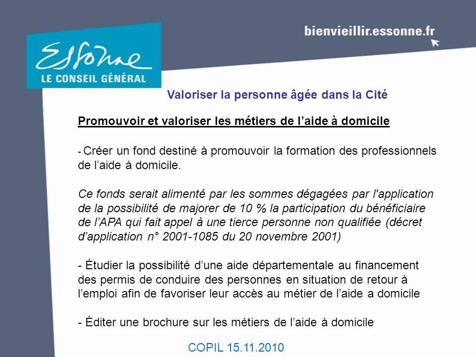COPIL 15.11.2010 Valoriser la personne âgée dans la Cité Promouvoir et valoriser les métiers de l'aide à domicile - Créer un fond destiné à promouvoir