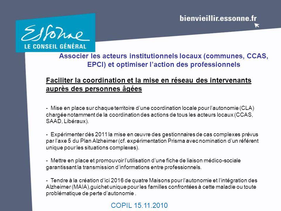 COPIL 15.11.2010 Associer les acteurs institutionnels locaux (communes, CCAS, EPCI) et optimiser l'action des professionnels Faciliter la coordination