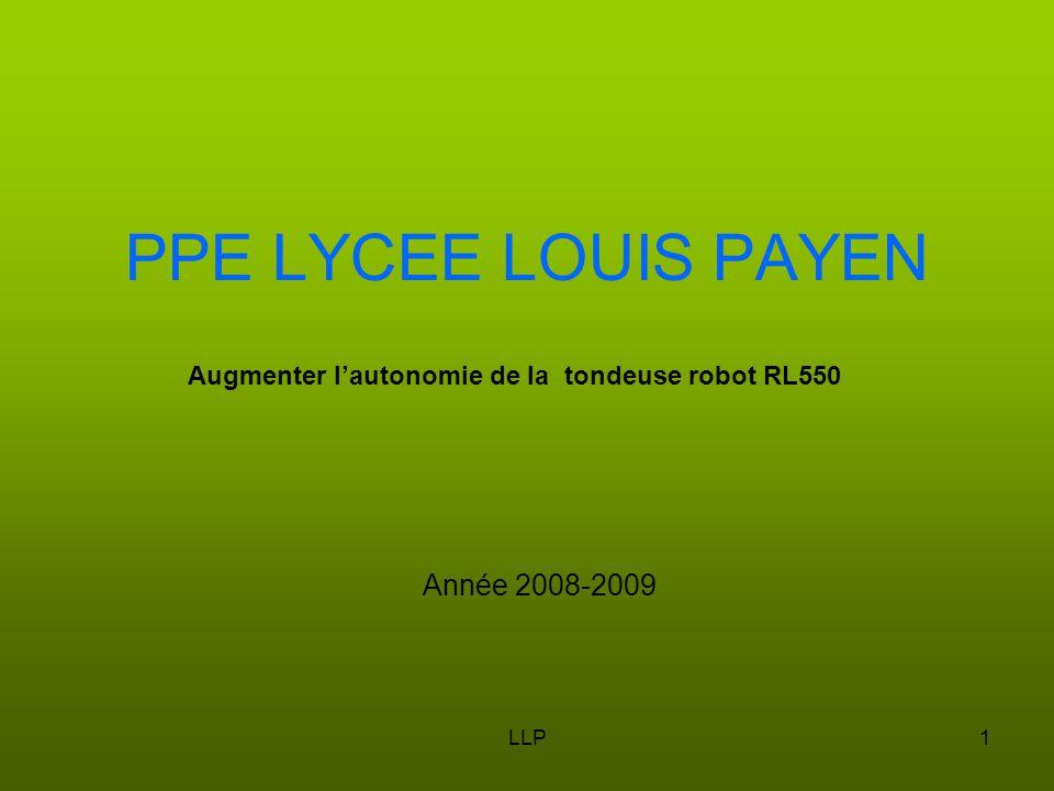 LLP1 PPE LYCEE LOUIS PAYEN Année 2008-2009 Augmenter l'autonomie de la tondeuse robot RL550
