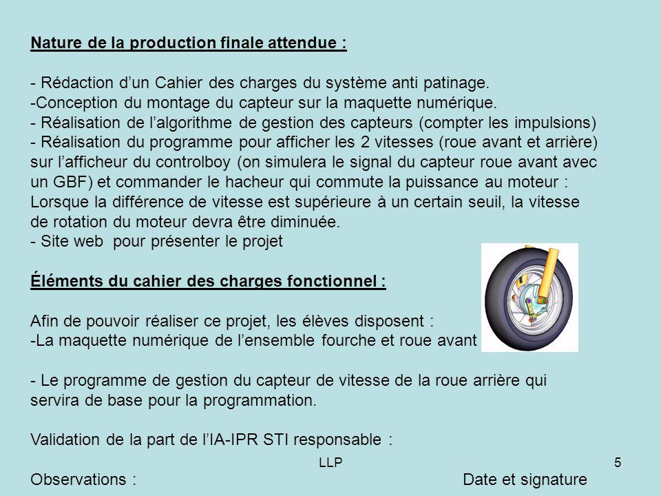 LLP5 Nature de la production finale attendue : - Rédaction d'un Cahier des charges du système anti patinage. -Conception du montage du capteur sur la
