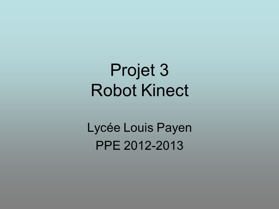 Projet 3 Robot Kinect Lycée Louis Payen PPE 2012-2013