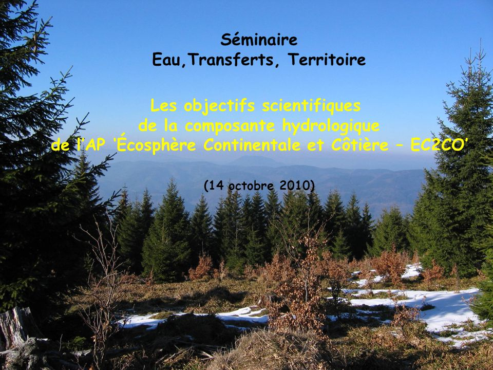 1 Séminaire Eau,Transferts, Territoire Les objectifs scientifiques de la composante hydrologique de l'AP 'Écosphère Continentale et Côtière – EC2CO' (14 octobre 2010)