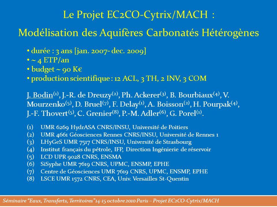 Séminaire Eaux, Transferts, Territoires 14-15 octobre 2010 Paris – Projet EC2CO-Cytrix/MACH Le Projet EC2CO-Cytrix/MACH : Modélisation des Aquifères Carbonatés Hétérogènes J.