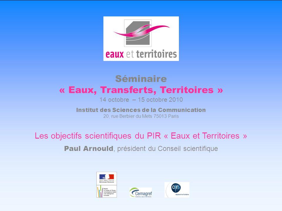 Paul Arnould, Les objectifs scientifiques du PIR « Eaux et Territoires » – Séminaire « Eaux, Transferts, Territoires », 14-15 octobre 2010, Paris1 Sém